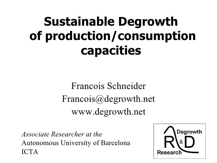 Sustainable Degrowth   of production/consumption            capacities                Francois Schneider             Franc...