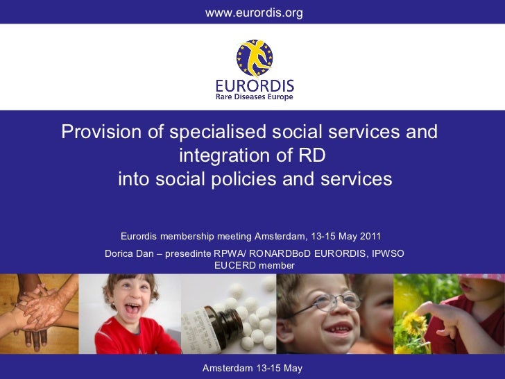 www.eurordis.org Amsterdam 13-15 May Provision of specialised social services and  integration of RD into social policies ...