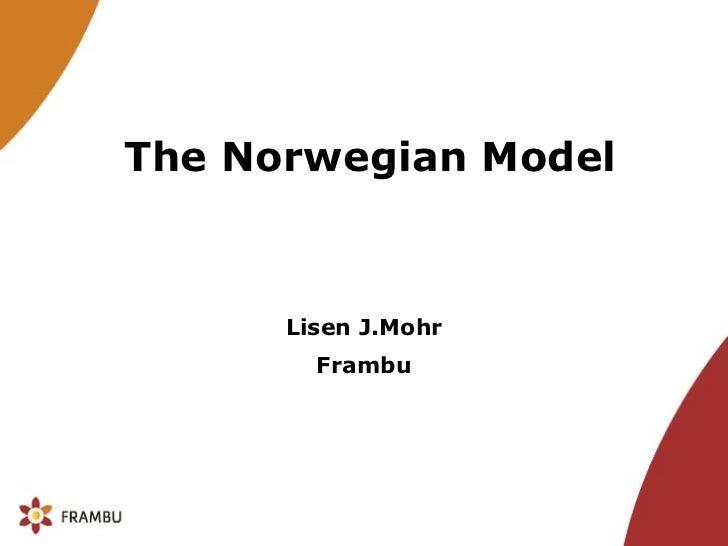 The  Norwegian Model Lisen J.Mohr Frambu