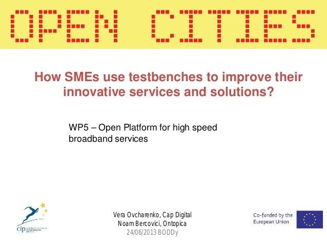 Vera Ovcharenko, Cap Digital Noam Bercovici, Ontopica 24/06/2013 BODDy WP5 – Open Platform for high speed broadband servic...