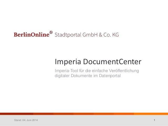 Imperia DocumentCenter Imperia-Tool für die einfache Veröffentlichung digitaler Dokumente im Datenportal Stand: 04. Juni...