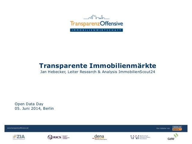 Open Data Day 05. Juni 2014, Berlin Transparente Immobilienmärkte Jan Hebecker, Leiter Research & Analysis ImmobilienScout...