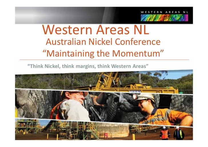 "WesternAreasNL       AustralianNickelConference       Australian Nickel Conference      ""MaintainingtheMomentum""    ..."