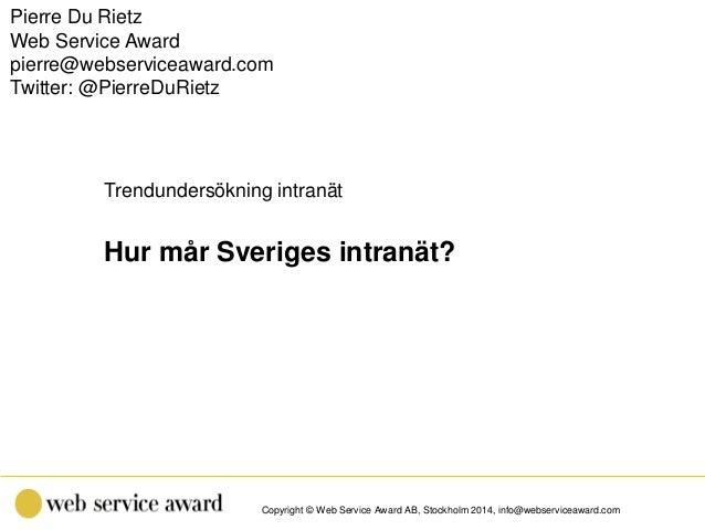 Copyright © Web Service Award AB, Stockholm 2014, info@webserviceaward.com Trendundersökning intranät Hur mår Sveriges int...