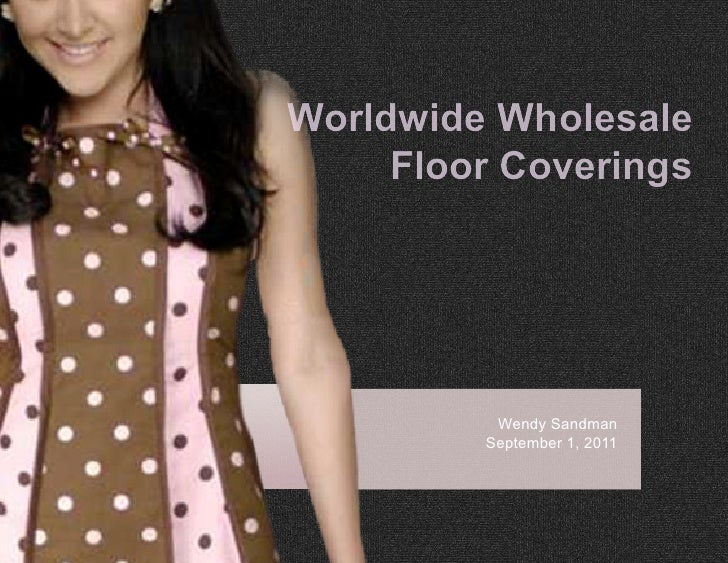 Worldwide Wholesale     Floor Coverings          Wendy Sandman         September 1, 2011