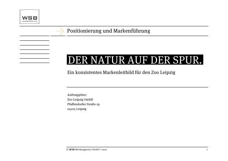 Positionierung und Markenführung      DER NATUR AUF DER SPUR. Ein konsistentes Markenleitbild für den Zoo Leipzig    Auftr...