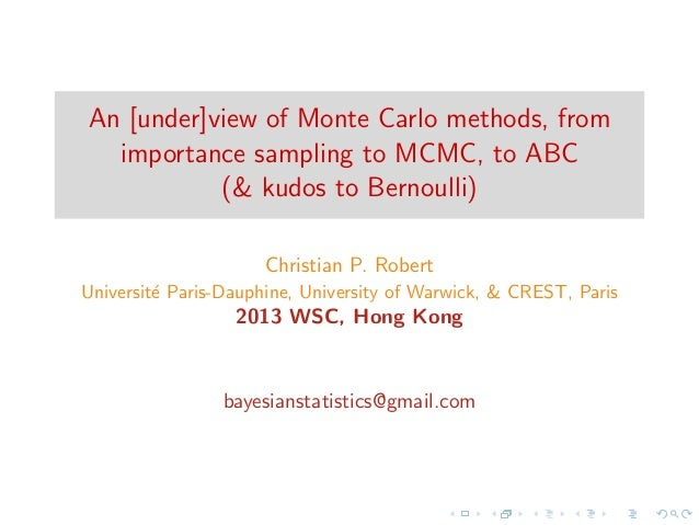 An [under]view of Monte Carlo methods, from importance sampling to MCMC, to ABC (& kudos to Bernoulli) Christian P. Robert...