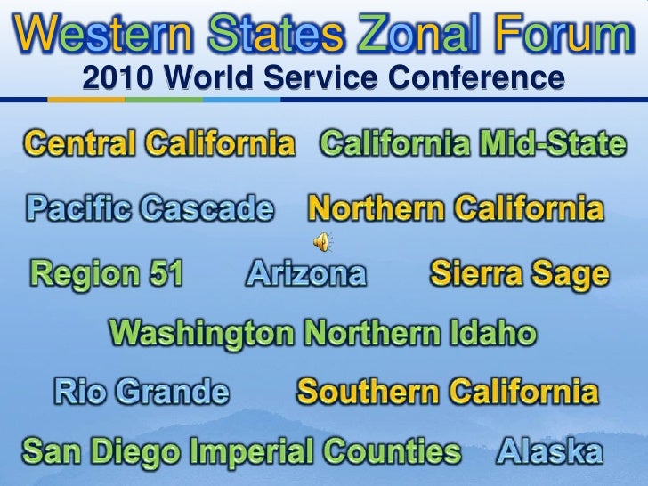 WesternStatesZonalForum<br />2010 World Service Conference<br />California Mid-State<br />Central California<br />Northern...