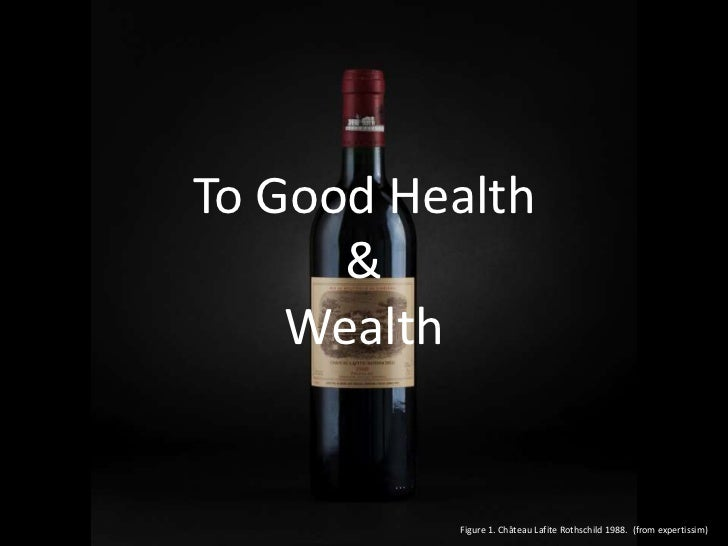 To Good Health      &    Wealth          Figure 1. Château Lafite Rothschild 1988. (from expertissim)
