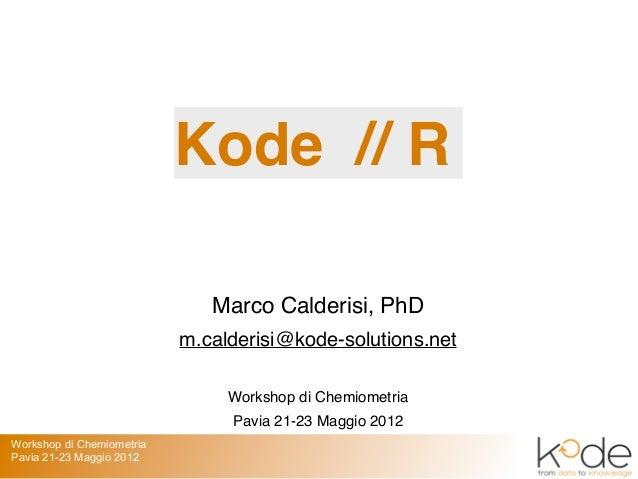 Kode // R                              Marco Calderisi, PhD                           m.calderisi@kode-solutions.net      ...