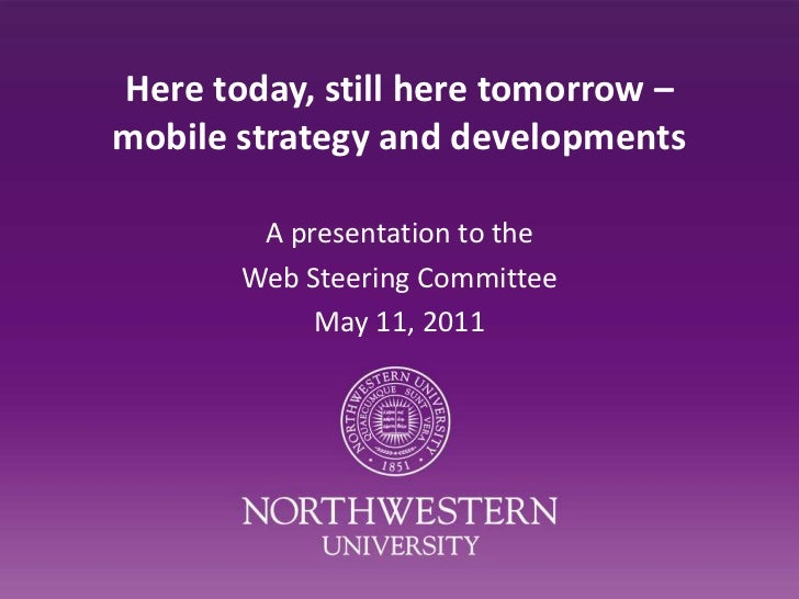 Here today, still here tomorrow – mobile strategy and developments<br />A presentation to the<br />Web Steering Committee<...