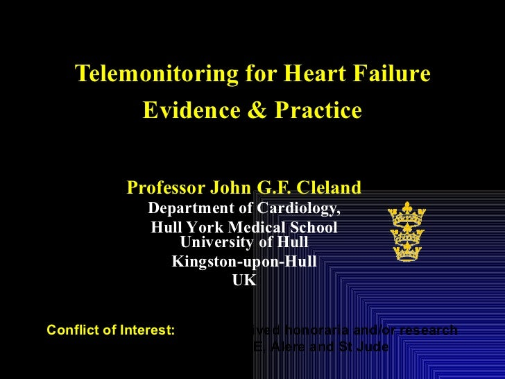 Telemonitoring for Heart Failure Evidence & Practice Professor John G.F. Cleland Department of Cardiology, Hull Y o rk Med...