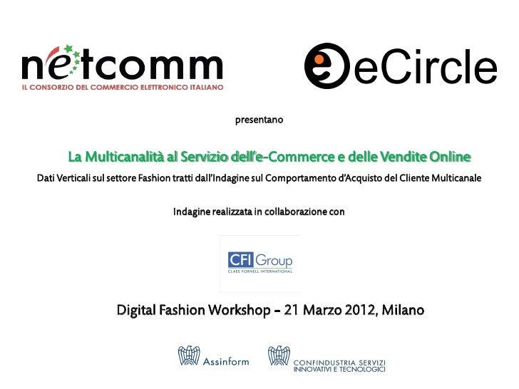 presentano       La Multicanalità al Servizio dell'e-Commerce e delle Vendite OnlineDati Verticali sul settore Fashion tra...