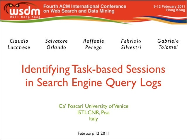 Identifying Task-based Sessions in Search Engine Query Logs Gabriele Tolomei Ca' Foscari University ofVenice ISTI-CNR, Pis...