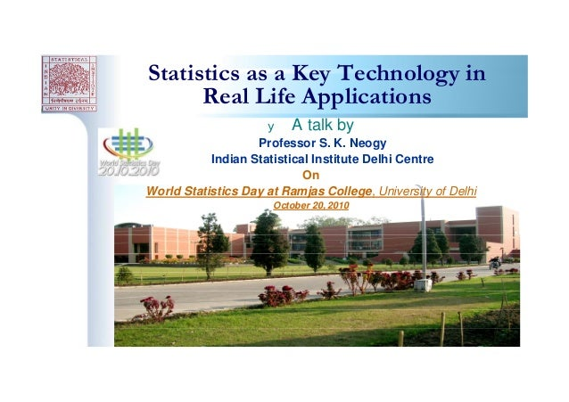 1 Statistics as a Key Technology in Real Life Applications y A talk by Professor S. K. Neogy Indian Statistical Institute ...