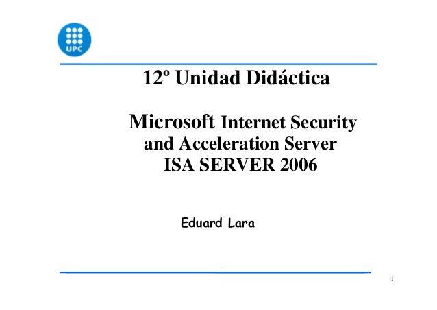112º Unidad DidácticaMicrosoft Internet Securityand Acceleration ServerISA SERVER 2006Eduard Lara