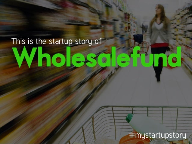 MyStartupStory- Wholesalefund