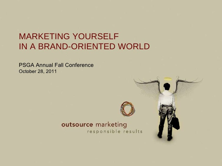 Page  MARKETING YOURSELF IN A BRAND-ORIENTED WORLD PSGA Annual Fall Conference October 28, 2011