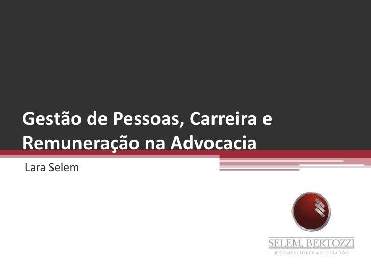 Gestão de Pessoas, Carreira e Remuneração na Advocacia<br />Lara Selem<br />