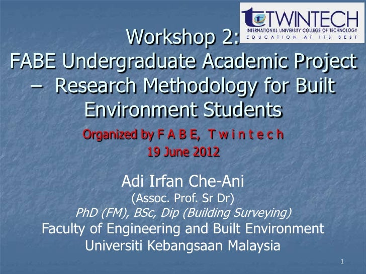 Workshop 2:FABE Undergraduate Academic Project  – Research Methodology for Built       Environment Students         Organi...