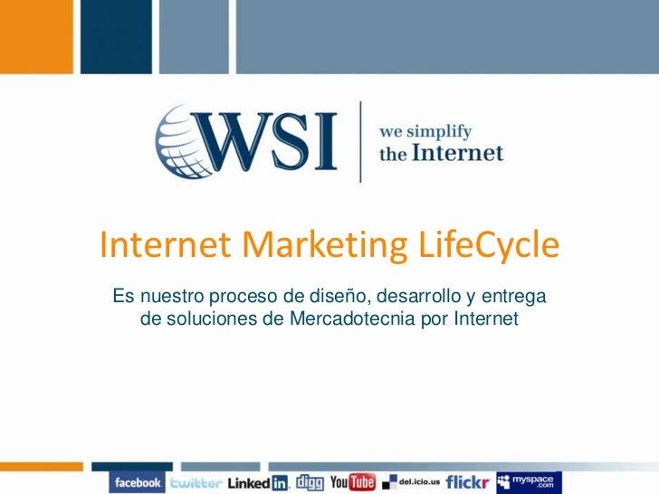 Internet Marketing LifeCycle<br />Es nuestro proceso de diseño, desarrollo y entrega de soluciones de Mercadotecnia por In...