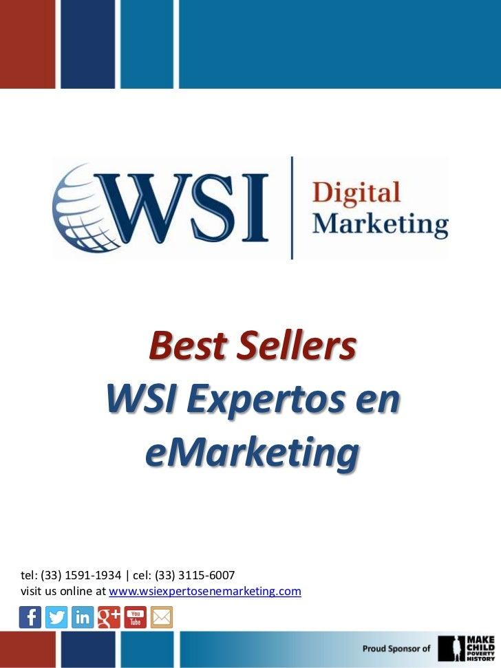 Best Sellers              WSI Expertos en               eMarketingtel: (33) 1591-1934 | cel: (33) 3115-6007visit us online...