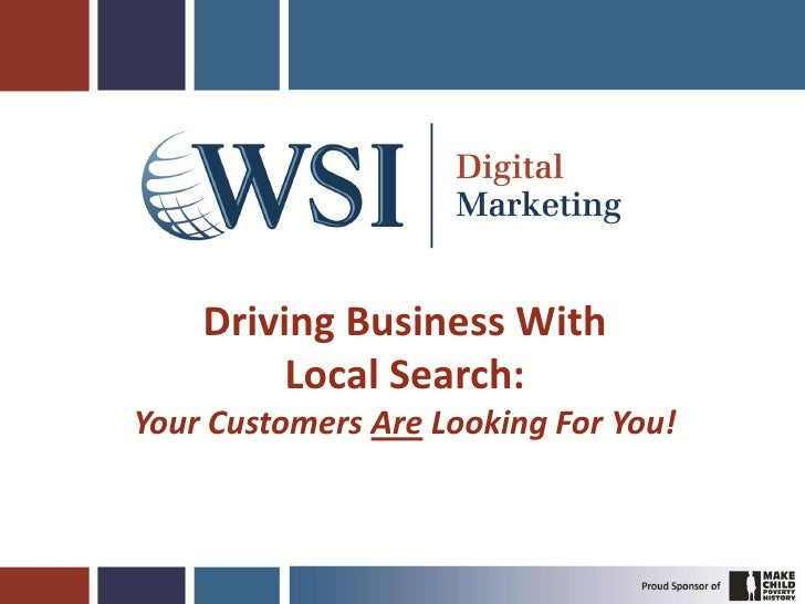 Driving Business With          Local Search: Your Customers Are Looking For You!