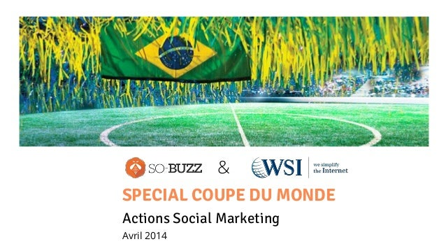 & SPECIAL COUPE DU MONDE Actions Social Marketing Avril 2014