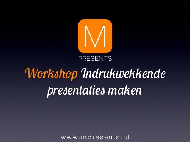 w w w. mp re sent s.nl Workshop Indrukwekkende presentaties maken PRESENTS