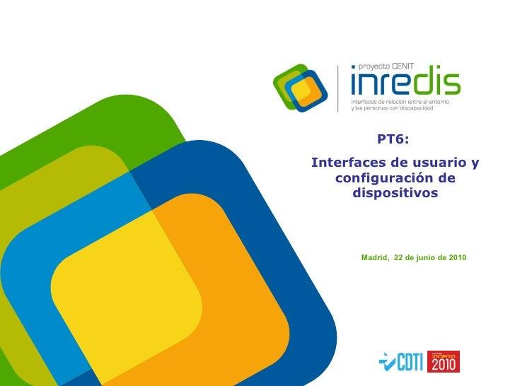 <ul><li>Madrid,  22 de junio de 2010 </li></ul>PT6:  Interfaces de usuario y configuración de dispositivos