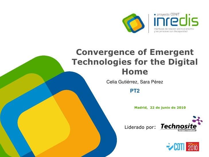 Convergence of Emergent Technologies for the Digital Home<br />Celia Gutiérrez, Sara Pérez<br />PT2<br />Madrid,  22 de ju...