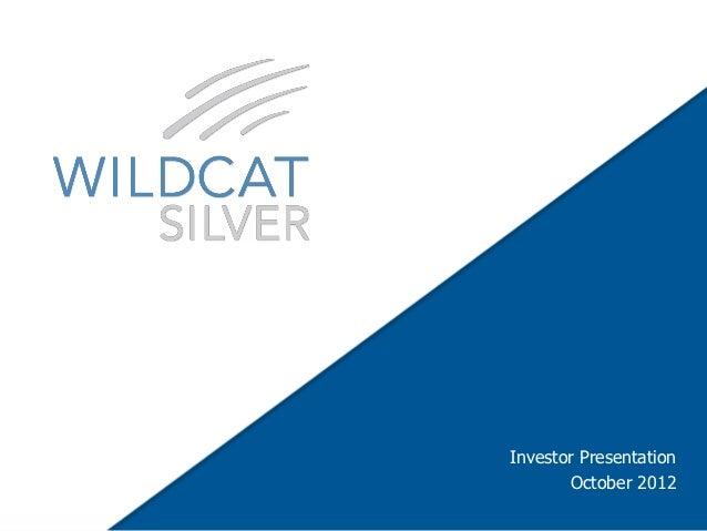 Wildcat Silver Investor Presentation October 2012