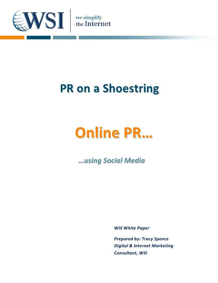 PR on a Shoestring     Online PR…    …using Social Media                  WSI White Paper               Prepared by: Tracy...