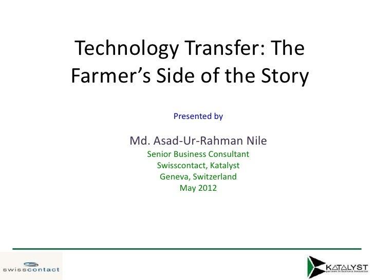 Technology Transfer: TheFarmer's Side of the Story              Presented by      Md. Asad-Ur-Rahman Nile        Senior Bu...