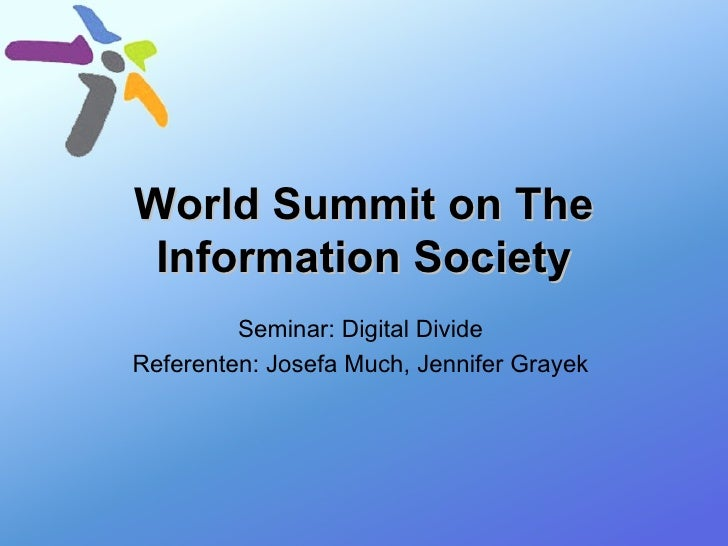 World Summit on The Information Society Seminar: Digital Divide  Referenten: Josefa Much, Jennifer Grayek