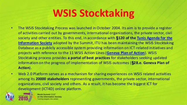 WSIS Stocktaking • The WSIS Stocktaking Process was launched in October 2004. Its aim is to provide a register of activiti...