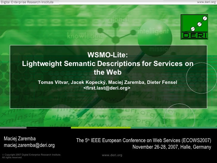WSMO-Lite: Lightweight Semantic Descriptions for Services on the Web Tomas Vitvar, Jacek Kopecký, Maciej Zaremba, Dieter F...