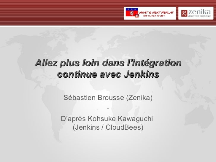 Allez plus loin dans lintégration     continue avec Jenkins       Sébastien Brousse (Zenika)                    -      D'a...
