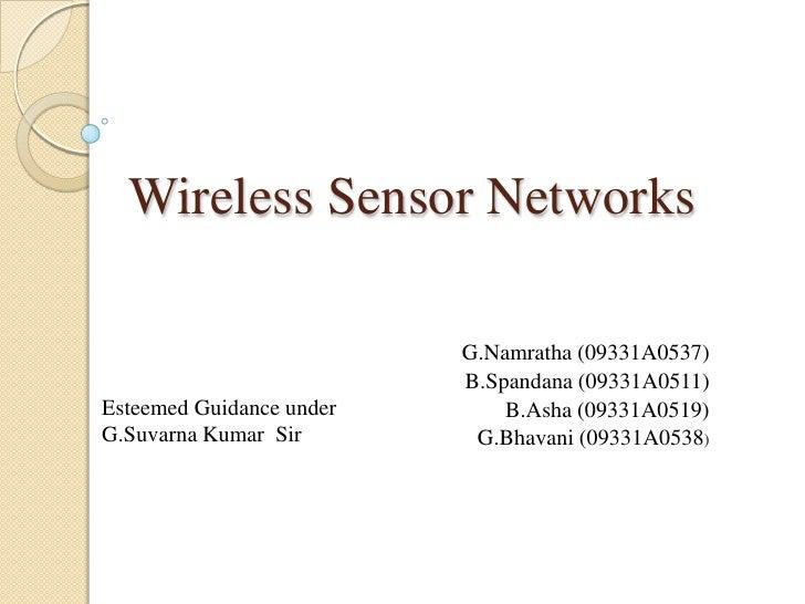 Wireless Sensor Networks                          G.Namratha (09331A0537)                          B.Spandana (09331A0511)...