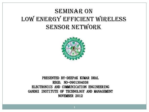Seminar OnLow Energy Efficient Wireless       Sensor Network         PRESENTED BY-DEEPAK KUMAR DHAL              REGD. NO-...