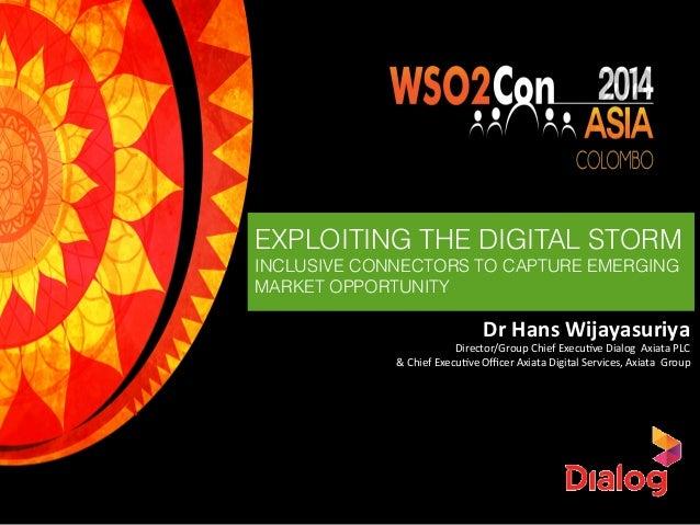 Dr  Hans  Wijayasuriya   Director/Group  Chief  Execu2ve  Dialog    Axiata  PLC   &  Chief  Execu2...