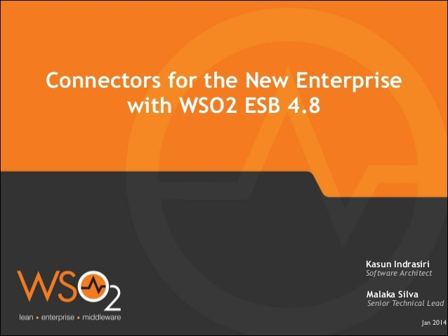 Connectors for the New Enterprise with WSO2 ESB 4.8  Kasun Indrasiri  Software Architect  Malaka Silva  Senior Technical L...