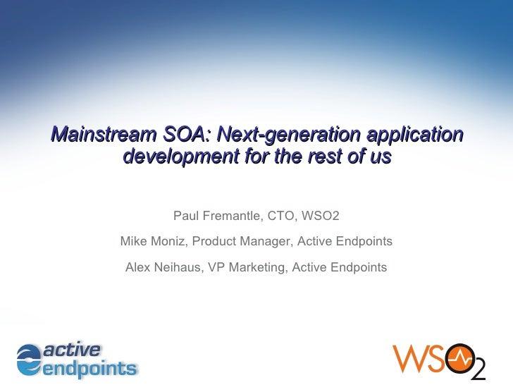 Paul Fremantle, CTO, WSO2 Mike Moniz, Product Manager, Active Endpoints Alex Neihaus, VP Marketing, Active Endpoints Mains...