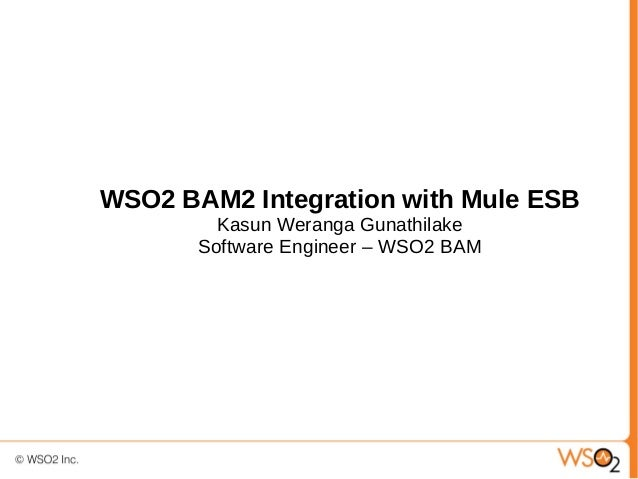 WSO2 BAM2 Integration with Mule ESB         Kasun Weranga Gunathilake       Software Engineer – WSO2 BAM