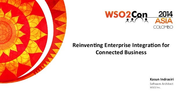 WSO2Con Asia 2014 - Reinventing Enterprise Integration for Connected Business
