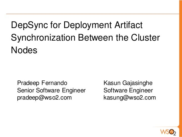 DepSync for Deployment ArtifactSynchronization Between the ClusterNodes Pradeep Fernando           Kasun Gajasinghe Senior...