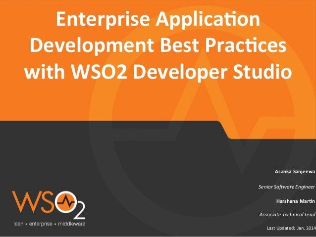 Enterprise  Applica2on   Development  Best  Prac2ces   with  WSO2  Developer  Studio    Asanka  Sanjee...