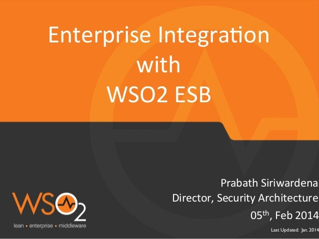 Enterprise	   Integra:on	    with	   	    WSO2	   ESB	     Prabath	   Siriwardena	    Director,	   Security	   Architectur...