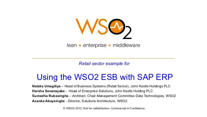 Retail sector example for  Using the WSO2 ESB with SAP ERPNalaka Umagiliya – Head of Business Systems (Retail Sector), Joh...