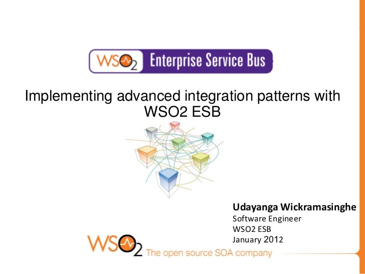 Implementing advanced integration patterns with                WSO2 ESB                              Udayanga Wickramasing...